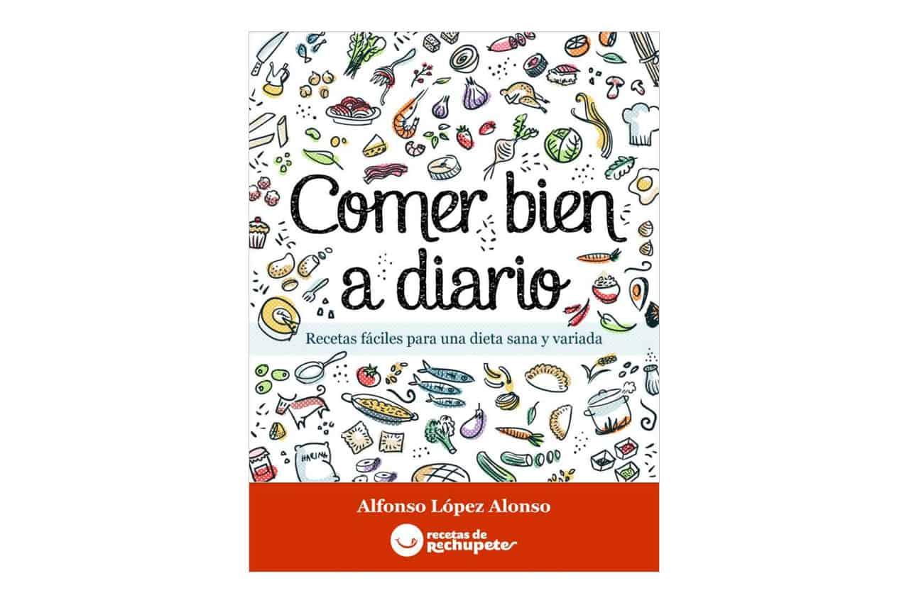 Libro: Comer bien a diario (Recetas de Rechupete)